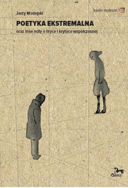 Poetyka ekstremalna – nowa książka Jerzego Madejskiego